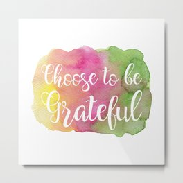 Choose to be Grateful Metal Print