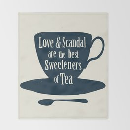 Love & Scandal are the Best Sweeteners of Tea Throw Blanket