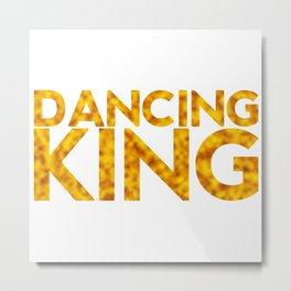 Dancing king Metal Print