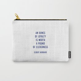 An ounce of loyalty is worth a pound of cleverness.. - Elbert Hubbard Carry-All Pouch
