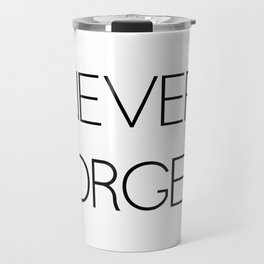 Never Forget Travel Mug