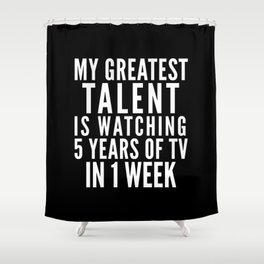 MY GREATEST TALENT IS WATCHING 5 YEARS OF TV IN 1 WEEK (Black & White) Shower Curtain
