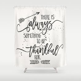 Always something to be thankful for Shower Curtain