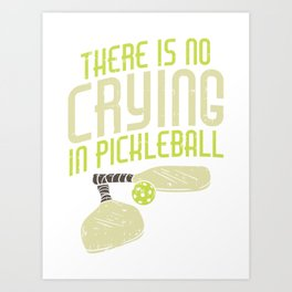 Pickleball Design: No Crying In Pickleball I Dont Get Smashed Art Print