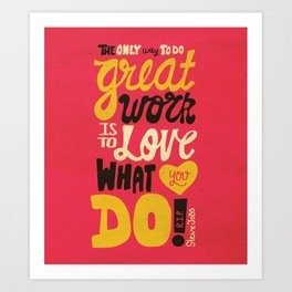 The best way to do great work is to love what you do. Art Print