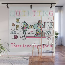 Quilting There Is No App Sewing Handwork Embroider Gift Wall Mural