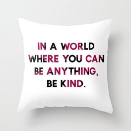 In A World Where You Can be Anything, be Kind. Throw Pillow