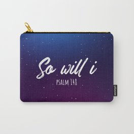 So will i psalm 148 Carry-All Pouch