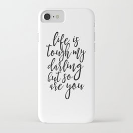 Life Is Tough My Darling But So Are You, Funny Print,Gift For Her, Gift For Wife,Women Gift,Quotes iPhone Case