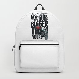 MY GUN IS MUCH BIGGER THAN YOURS Backpack