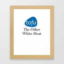 Tofu.  The Other White Meat. Framed Art Print
