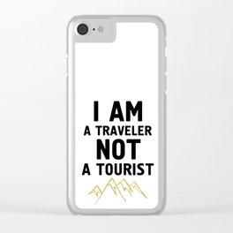 I AM A TRAVELER NOT A TOURIST - travel quote Clear iPhone Case