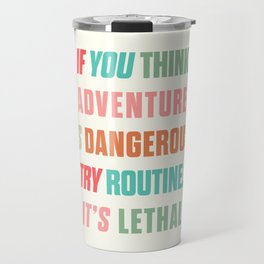 Paulo Coelho quote, if you think adventure is dangerous, try routine, it's lethal, wanderlust quotes Travel Mug