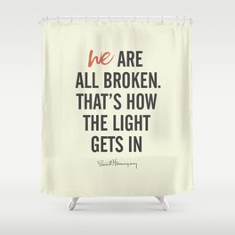 Ernest Hemingway quote, we are all broken, motivation, inspiration, character, difficulties, over Shower Curtain
