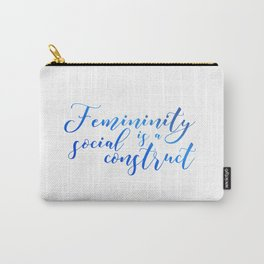 Femininity is a Social Construct Carry-All Pouch