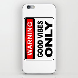 Warning, Good Vibes Only iPhone Skin