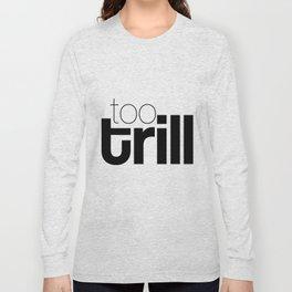 trill Long Sleeve T-shirt