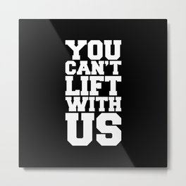 Can't Lift With Us Funny Gym Quote Metal Print