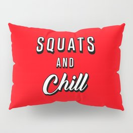 Squats And Chill Pillow Sham