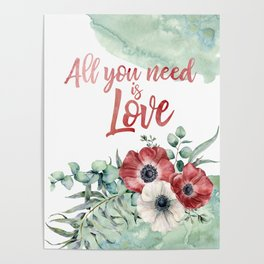 All you need is love. Watercolor floral print Poster