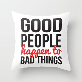 Good People Happen to Bad Things Throw Pillow