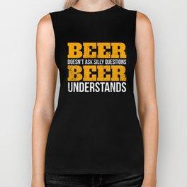 Beer doesn't ask questions beer understands funny T -Shirt Biker Tank