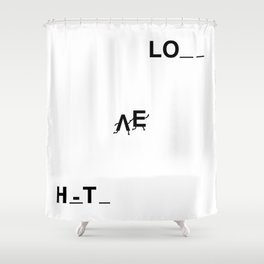 From Hate to Love Shower Curtain
