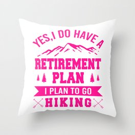 Yes I Do Have A Retirement Plan, I Plan To Go Hiking mag Throw Pillow