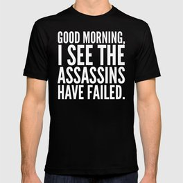 Good morning, I see the assassins have failed. (Black) T-shirt