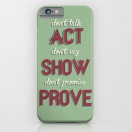 Motivational, inspiring Quote, ACT - SHOW - PROVE, inspiration, motivational iPhone Case