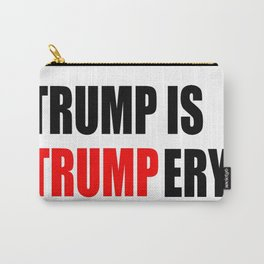 Trump is trumpery-republican,democrats,election,president,GOP,demagogy,politic,conservatism,disaster Carry-All Pouch