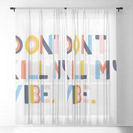 Don't Kill My Vibe Sheer Curtain