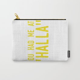 """You had me at """"HALLA"""" Carry-All Pouch"""