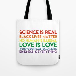 Science is real! Black lives matter! No human is illegal! Love is love! Women's rights are human rig Tote Bag