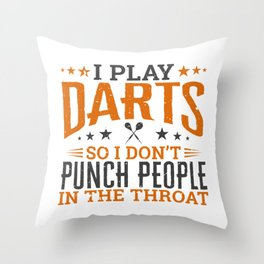 I play Darts So I Don't Punch People In The Throat Throw Pillow
