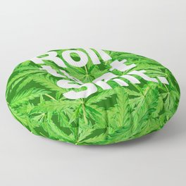 Roll that Shit Floor Pillow
