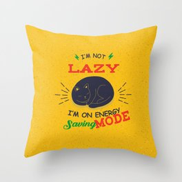 I'm Not Lazy, I'm On Energy Saving Mode Throw Pillow