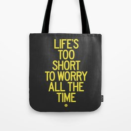 Life's Too Short To Worry All The Time Tote Bag