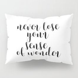 Never Lose Your Sense Of Wonder, Inspirational Art, Motivational Quote, Wall Decor Pillow Sham