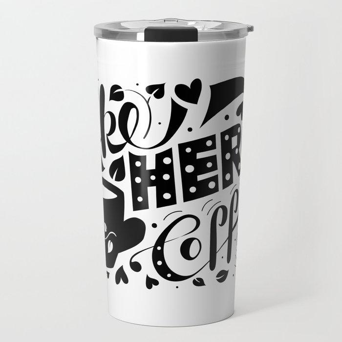 Wake Her Up With Coffee (black and white) Travel Mug