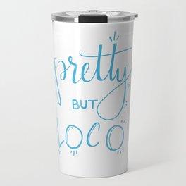 Pretty but Loco Travel Mug