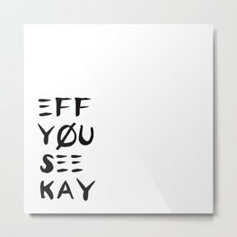 Eff See You Kay Metal Print