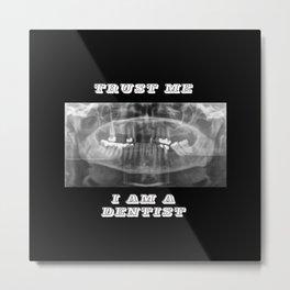 I am a dentist Metal Print