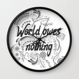 The world owes you nothing Wall Clock
