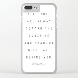 Keep Your Face Always Toward the Sunshine and Shadows Will Fall Behind You. -Walt Whitman Clear iPhone Case