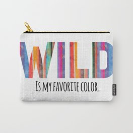 Wild is my Favorite Color Carry-All Pouch