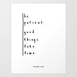 "Be Patient - Design #3 of the ""Words To Live By"" series Art Print"