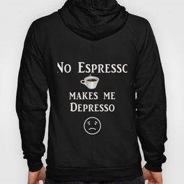 Funny No Espresso makes me Depresso Gift Hoody