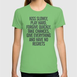 Kiss slowly, play hard, forgive, take chances, give everything, no regrets, positive vibes quote T-shirt
