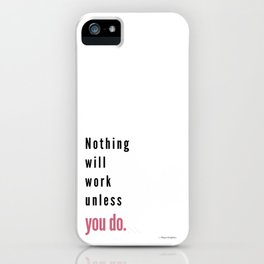 Nothing will work unless you do. Maya Angelou iPhone Case